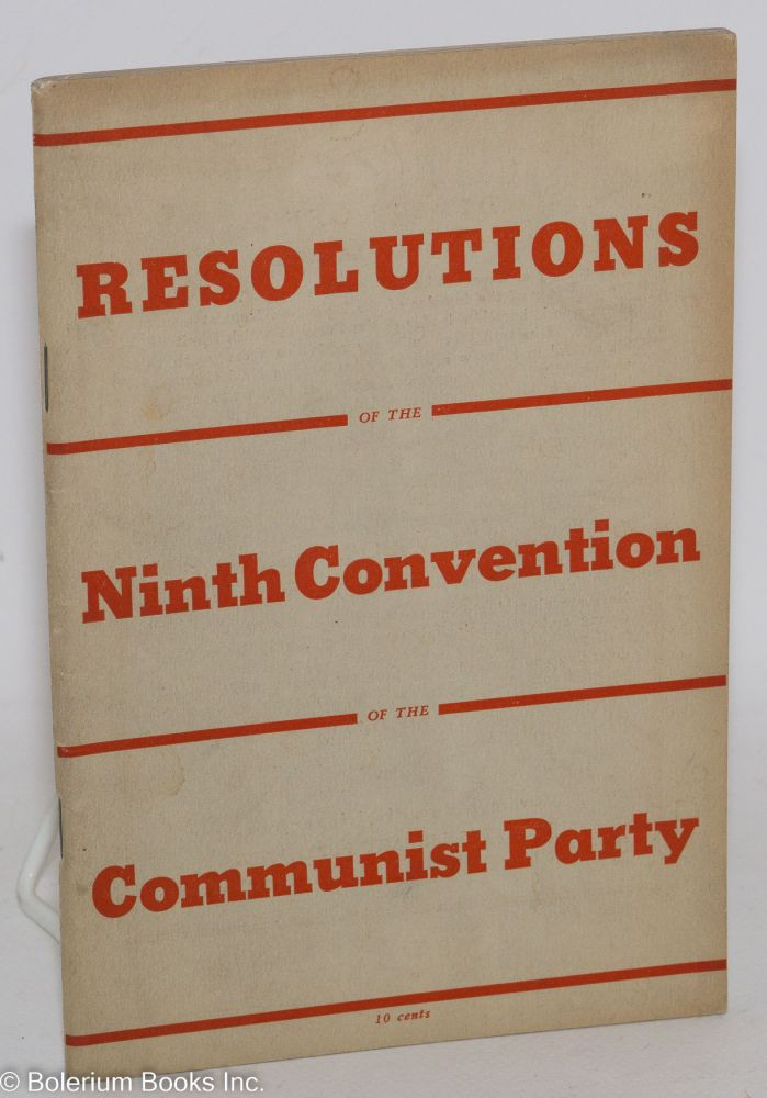 Resolutions; Ninth Convention of the Communist Party of the U.S.A. USA Communist Party.