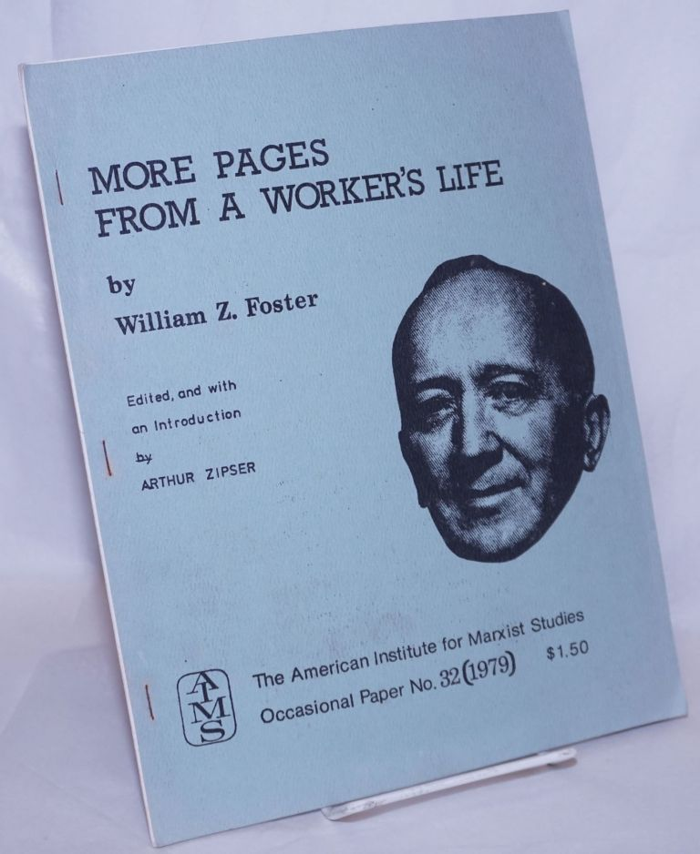 More pages from a worker's life. Edited, and with an introduction by Arthur Zipser. William Z. Foster.