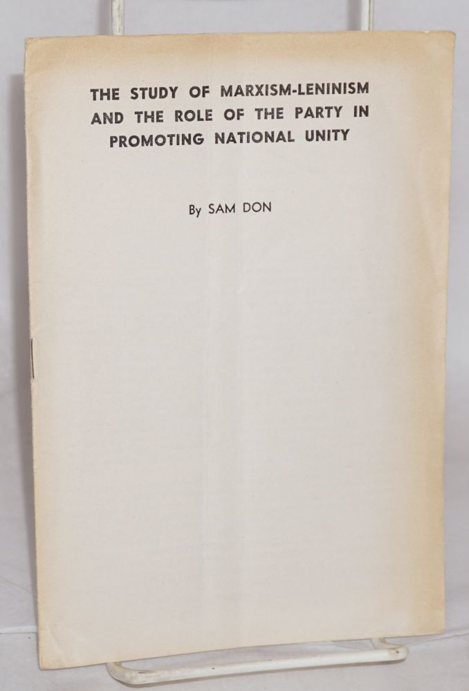The study of Marxism-Leninism and the role of the party in promoting national unity. Sam Don.