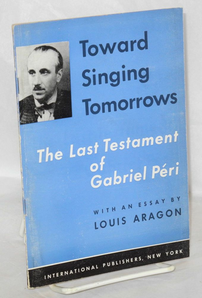 Toward singing tomorrows the last testament of Gabriel Peri with an essay by Louis Aragon. Gabriel Peri.