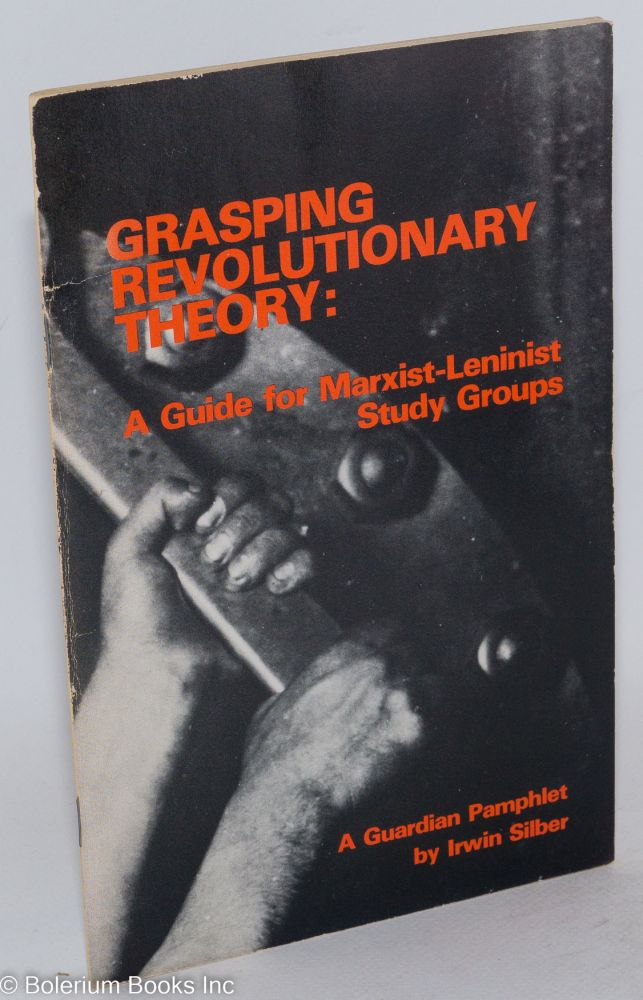 Grasping revolutionary theory: a guide for Marxist-Leninist study groups. Irwin Silber.