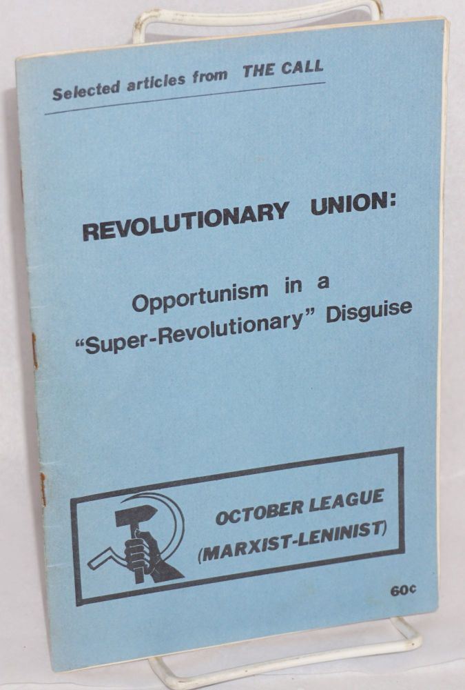 "Revolutionary Union: opportunism in a ""super-revolutionary"" disguise. October League, Marxist-Leninist."