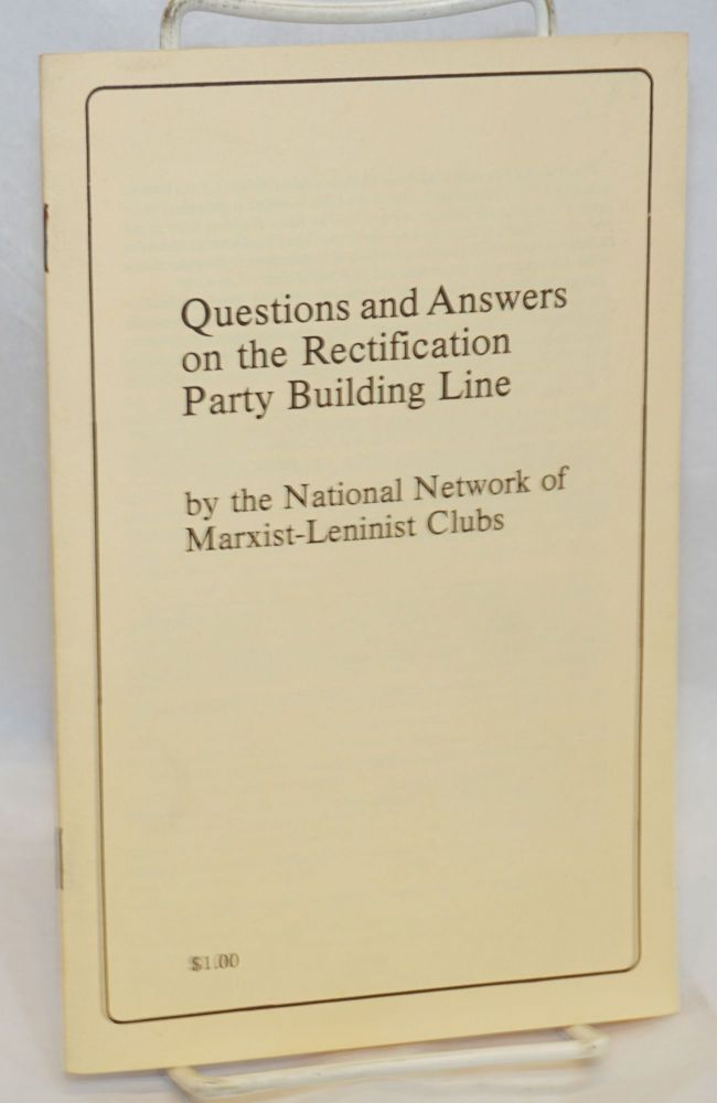 Questions and answers on the rectification party building line. National Network of Marxist-Leninist Clubs.