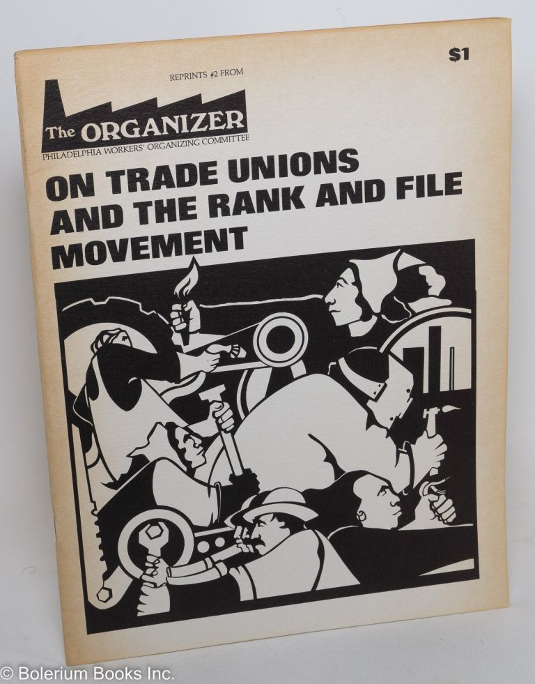 On trade unions and the rank and file movement. Philadelphia Workers' Organizing Committee.
