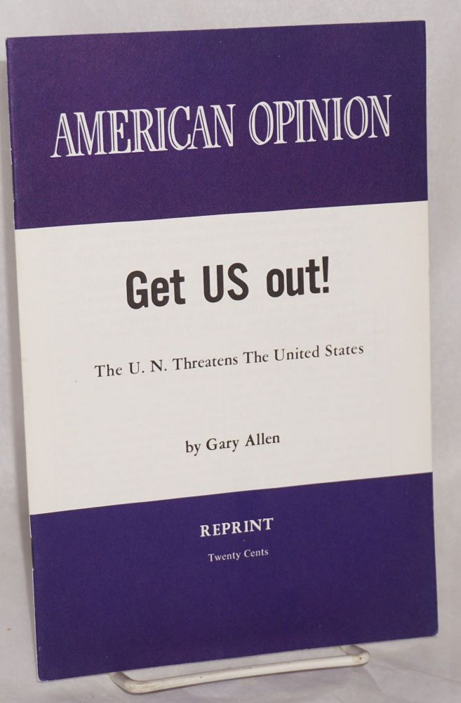 Get us out! the U.N. threatens the United States. Gary Allen.