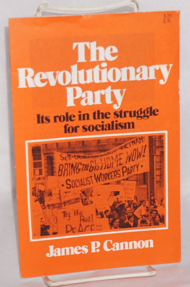 The revolutionary party; its role in the struggle for socialism. James P. Cannon.
