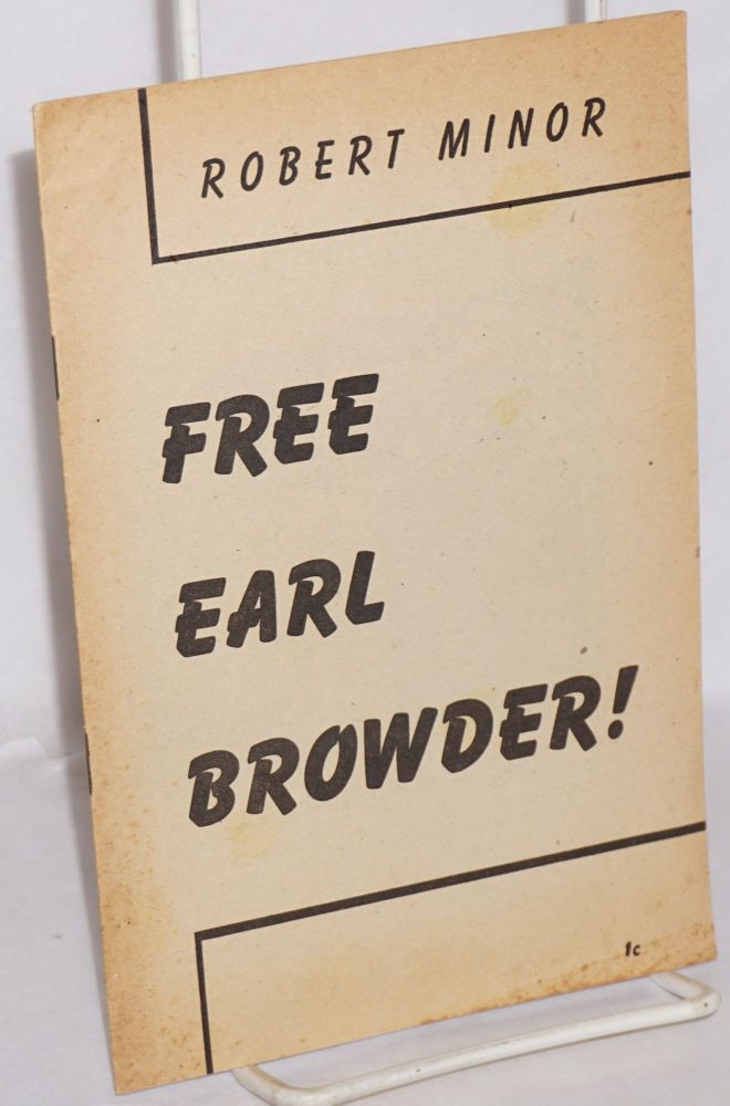 Free Earl Browder! Robert Minor.