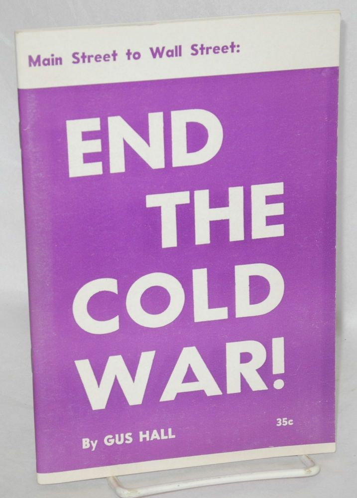 Main street to wall street: end the cold war! Gus Hall.