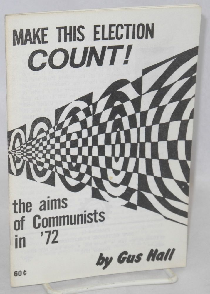 Make this election count! the aims of Communists in '72. Gus Hall.