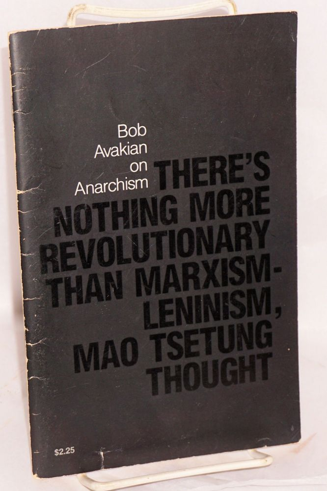 Bob Avakian on Anarchism there's nothing more revolutionary than Marxism-Leninism, Mao Tsetung thought. Bob Avakian.
