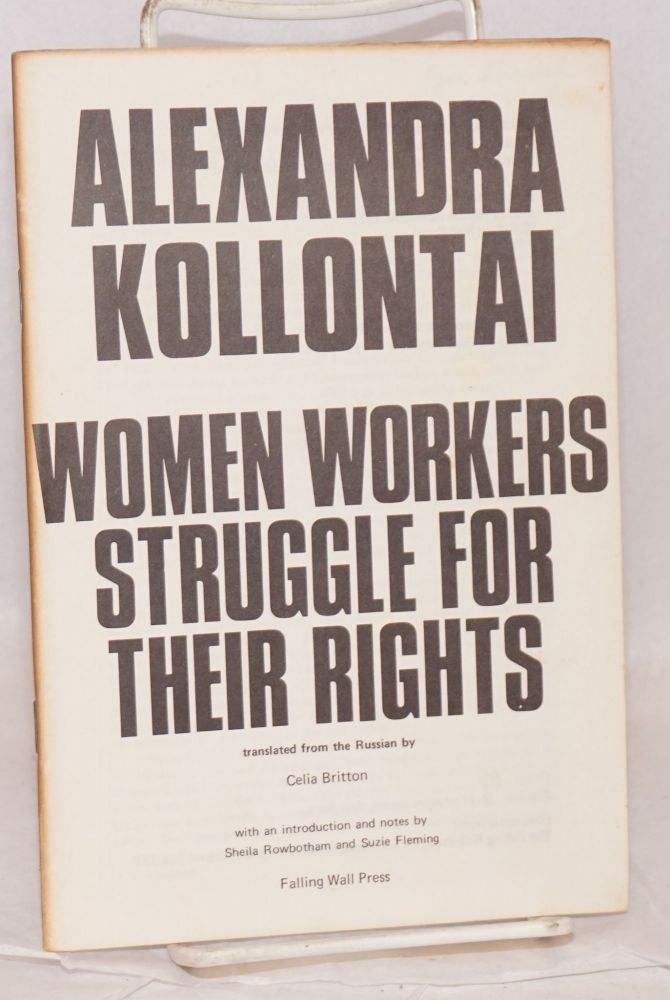 Women workers struggle for their rights Translated from the Russian by Celia Britton. Alexandra Kollontai.