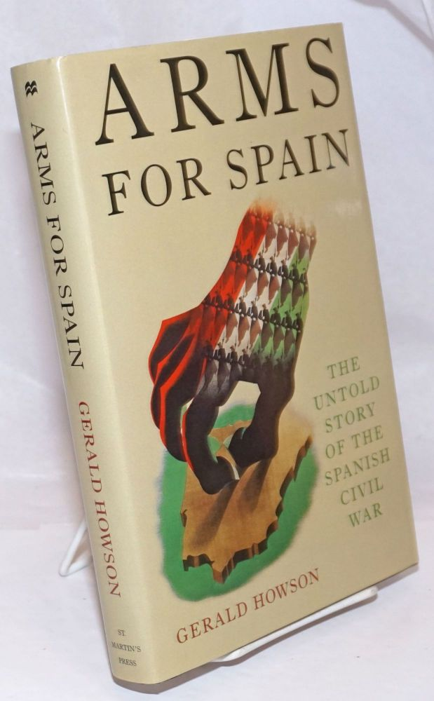 Arms for Spain; the untold story of the Spanish Civil War. Gerald Howson.