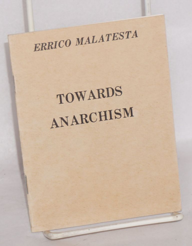 Towards anarchism. Errico Malatesta.