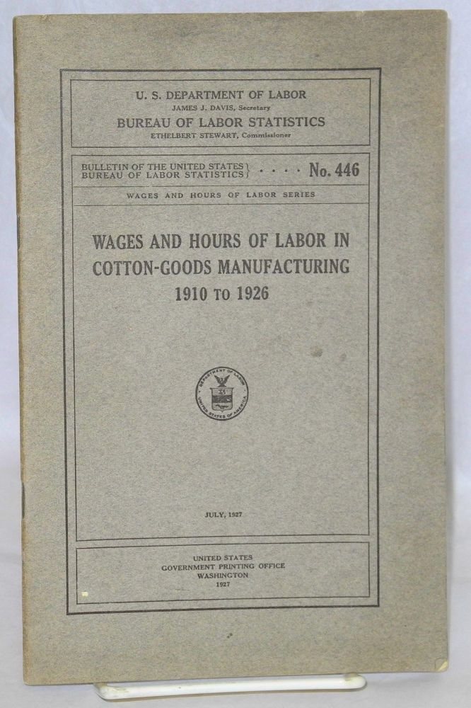 Wages and hours of labor in cotton-goods manufacturing 1910-1926. United States Department of Labor. Bureau of Labor Statistics.