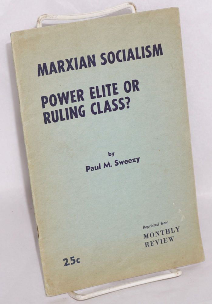 Marxian socialism; power elite or ruling class? Paul M. Sweezy.