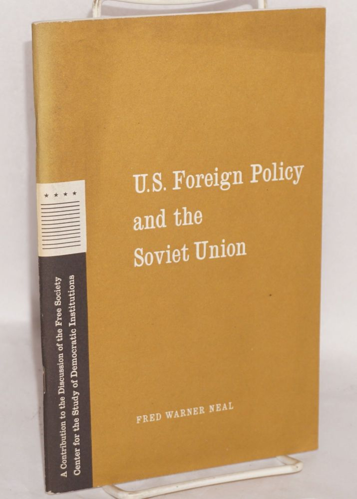 U.S. foreign policy and the Soviet Union. Fred Warner Neal.