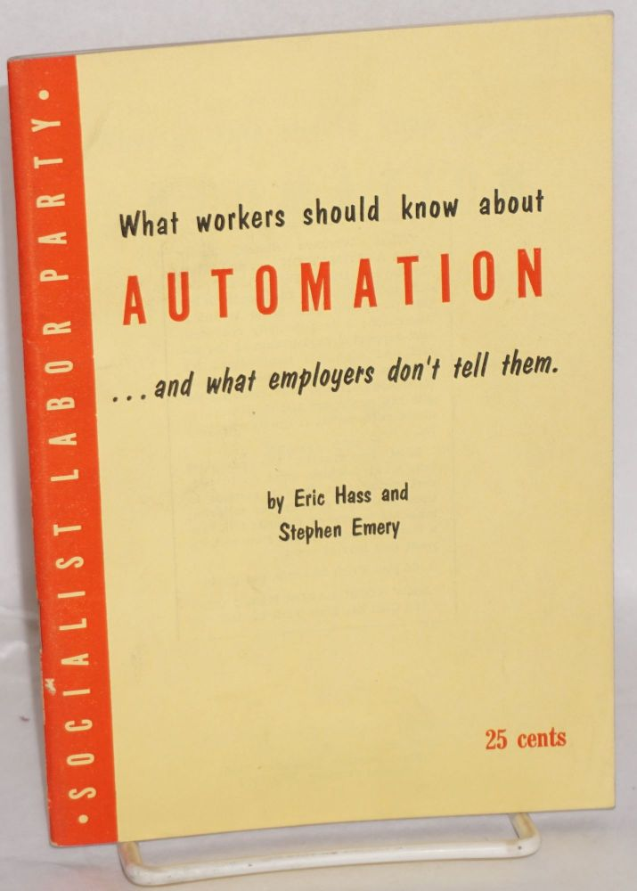 What workers should know about automation ...and what employers don't tell them. Eric Hass, Stephen Emery.