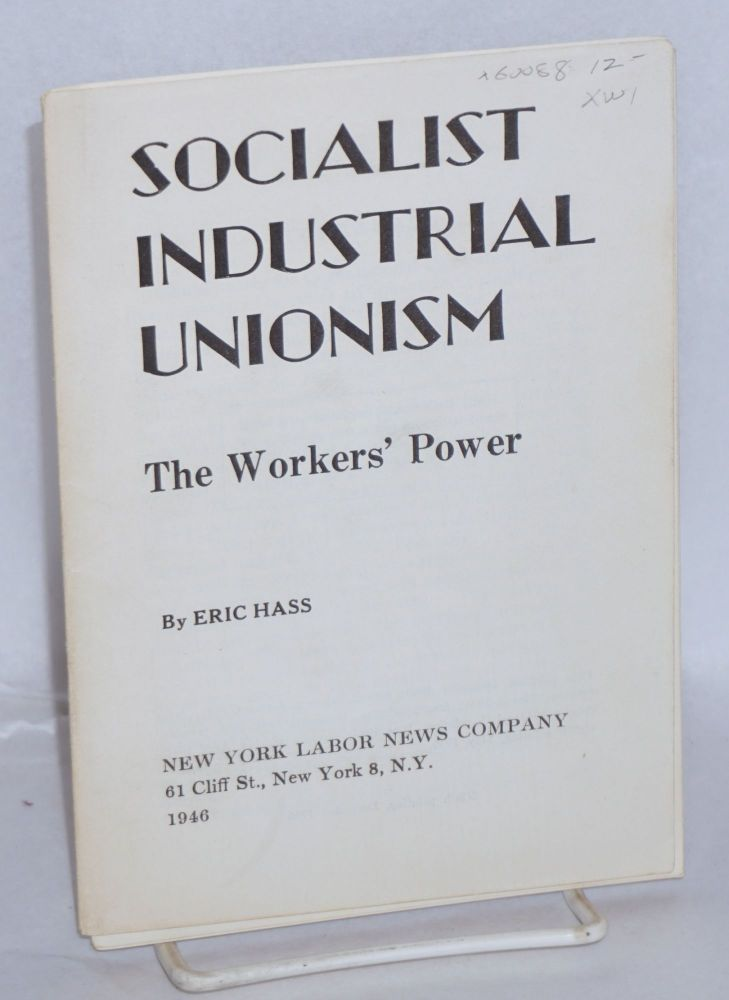 Socialist industrial unionism the workers' power. Eric Hass.