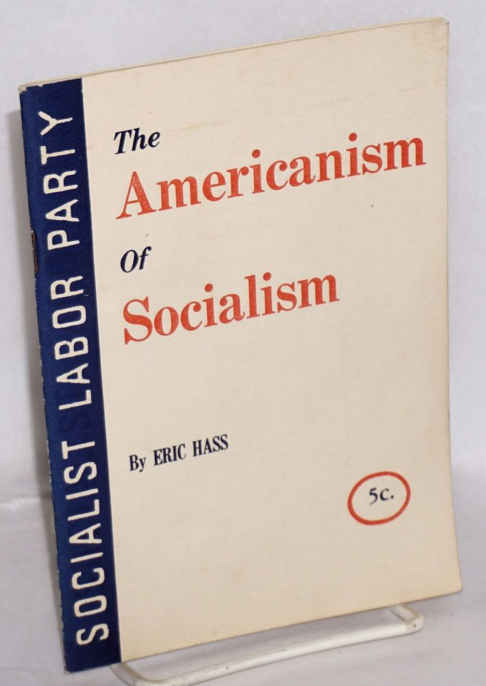 The Americanism of socialism. Eric Hass.