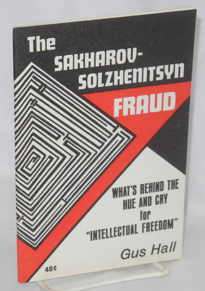 "The Sakharov-Solzhenitsyn fraud what's behind the hue and cry for ""intellectual freedom"" Gus Hall."