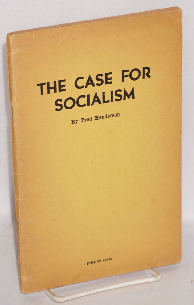 The case for socialism. Revised American edition, with introduction by Harry W. Laidler. Fred Henderson.
