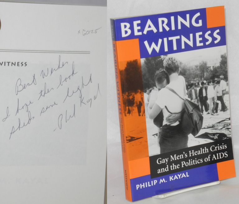 Bearing witness; gay men's health crisis and the politics of AIDS. Philip M. Kayal.