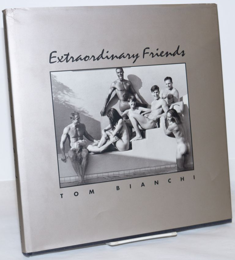 Extraordinary friends. Tom Bianchi.