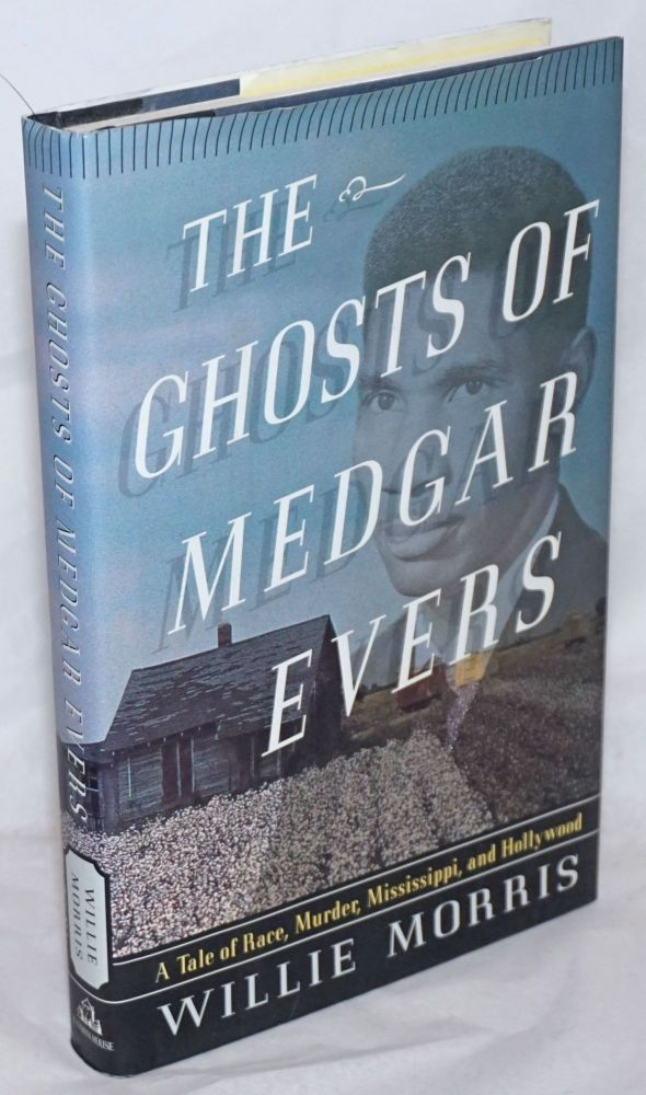 The ghosts of Medgar Evers; a tale of race, murder, Mississippi, and Hollywood. Willie Morris.