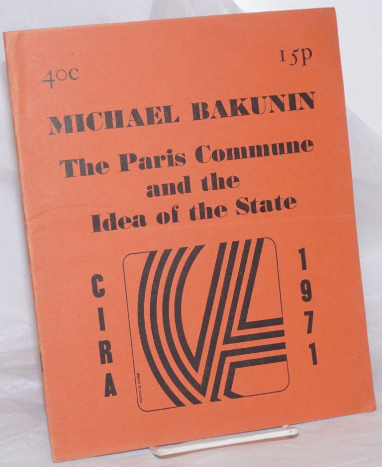 The Paris Commune and the Idea of the State. Mikhail Alexandrovitch Bakunin.
