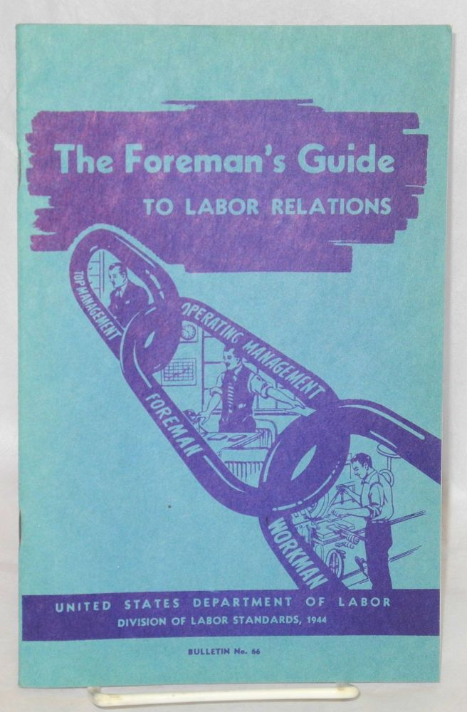The foreman's guide to labor relations. United States. Department of Labor. Division of Labor Standards.