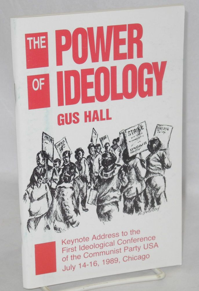 The power of ideology keynote address to the first ideological conference of the Communist Party USA, July 14-16, 1989, Chicago. Gus Hall.