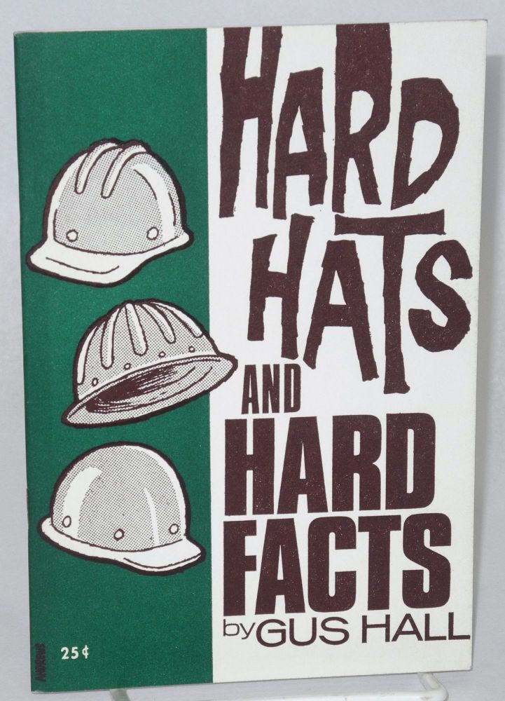 Hard hats and hard facts. Gus Hall.