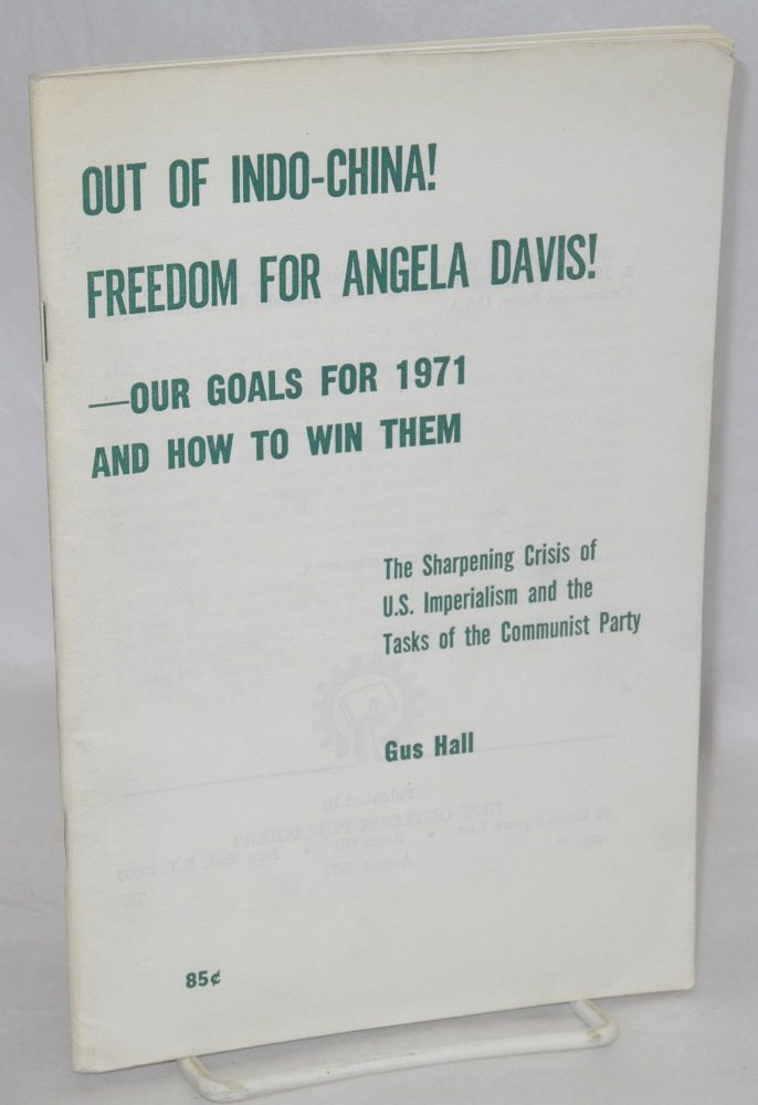 Out of Indo-China! Freedom for Angela Davis! -- our goals for 1971 and how to win them: the sharpening crisis of U.S. imperialism and the tasks of the Communist Party. Gus Hall.
