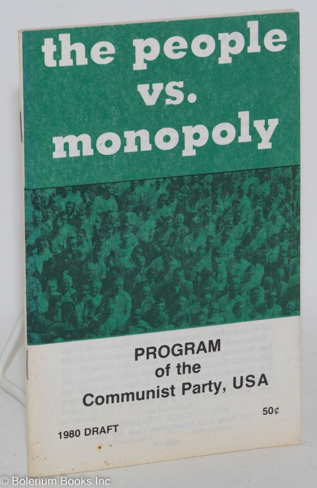 The people vs. monopoly program of the Communist Party, USA - 1980 draft. USA Communist Party.