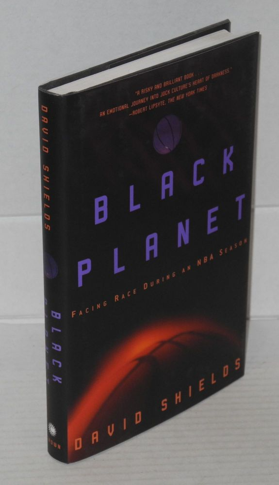 Black planet; facing race during an NBA season. David Shields.