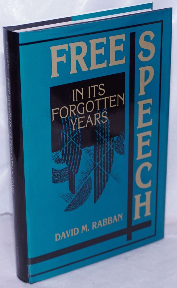 Free speech in its forgotten years. David M. Rabban.