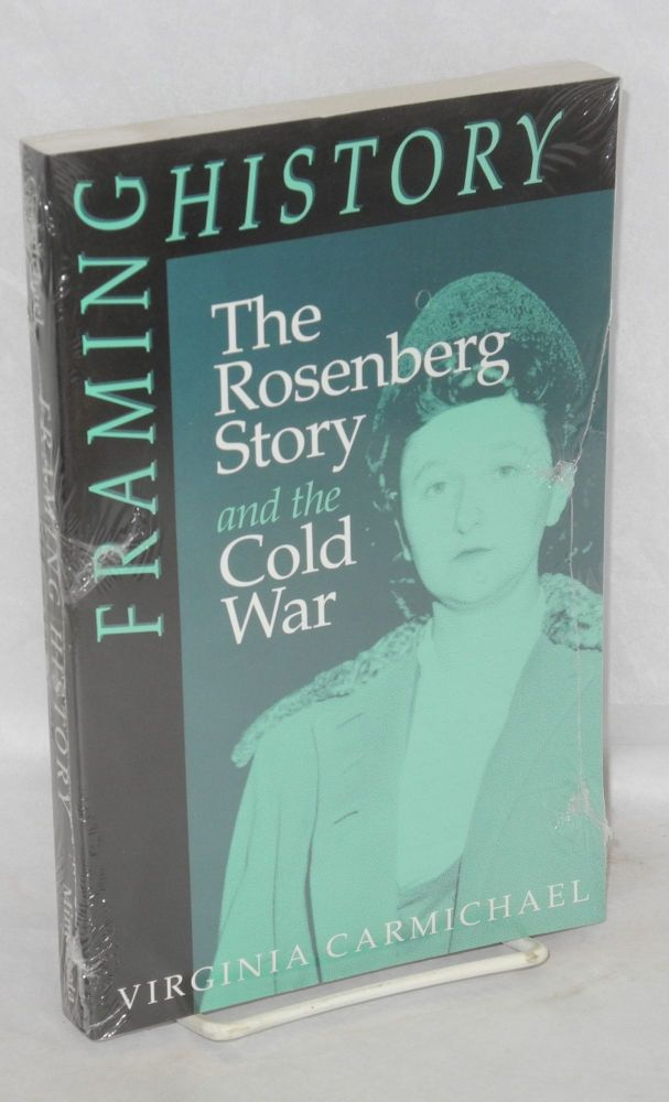 Framing history; the Rosenberg story and the cold war. Virginia Carmichael.
