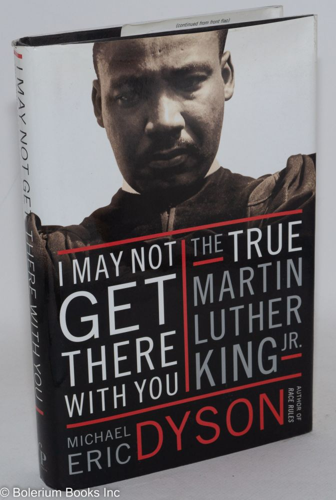 I may not get there with you; the true Martin Luther King, Jr. Michael Eric Dyson.