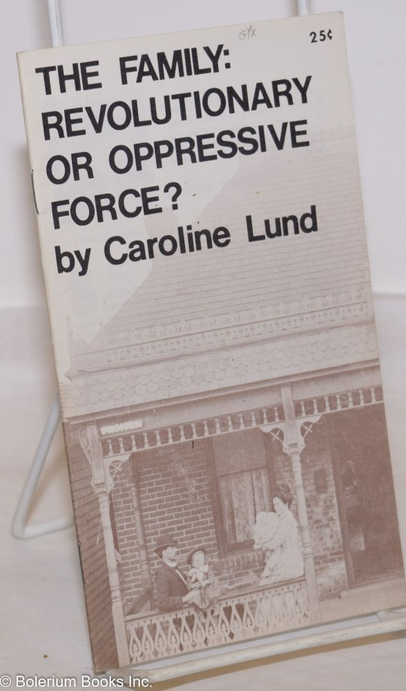 The family: revolutionary or oppressive force? Caroline Lund.
