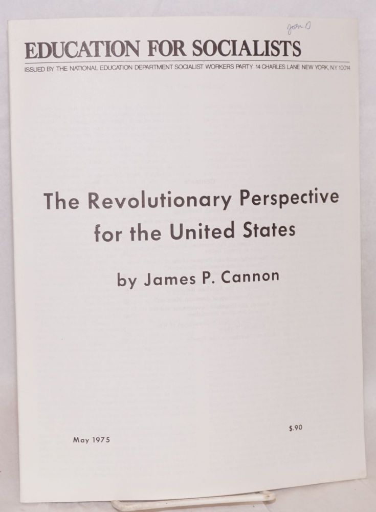 The revolutionary prespective for the United States. Introduction by Fred Feldman. James P. Cannon.