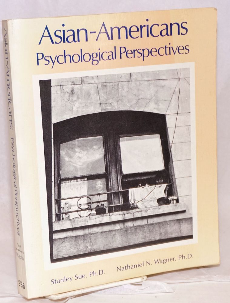Asian Americans; psychological perspectives. Stanley Sue, eds Nathaniel N. Wagner.