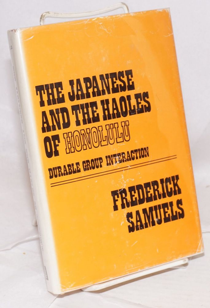The Japanese and the haoles of Honolulu; durable group interaction. Frederick Samuels.