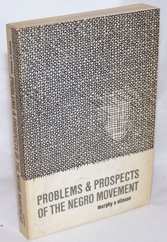 Problems & prospects of the Negro movement. Raymond J. Murphy, eds Howard Elinson.
