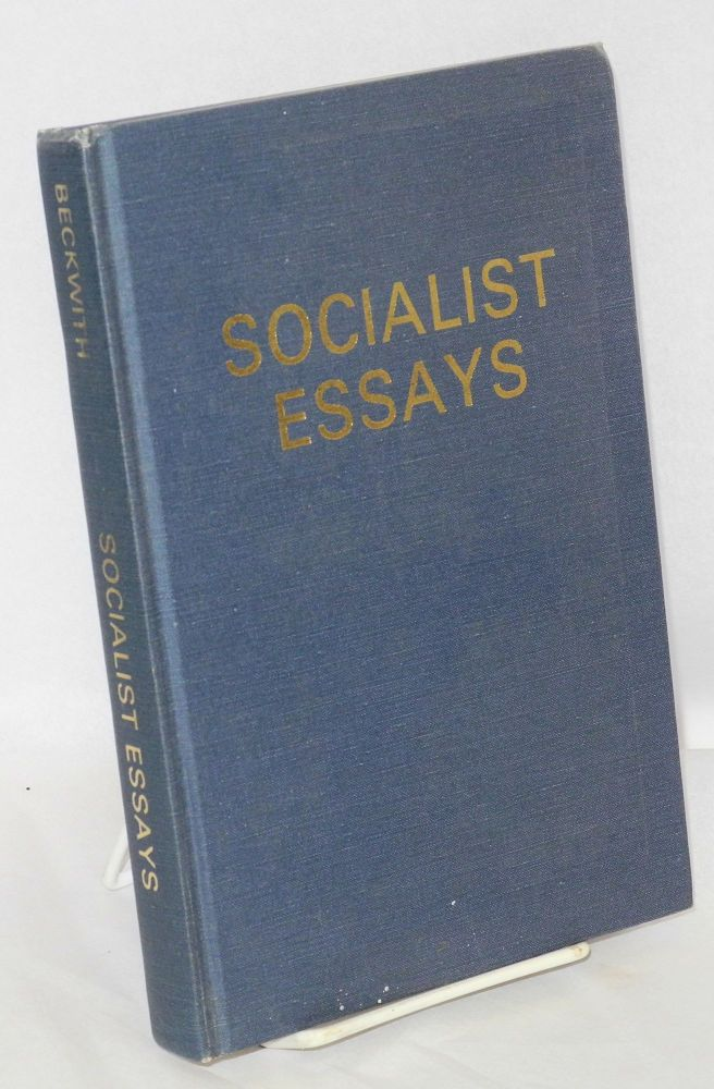 Socialist essays; from individualism to socialism. Burnham P. Beckwith.