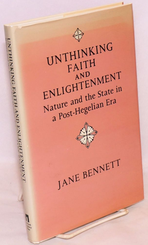 Unthinking faith and enlightenment nature and the state in a post-Hegelian era. Jane Bennett.
