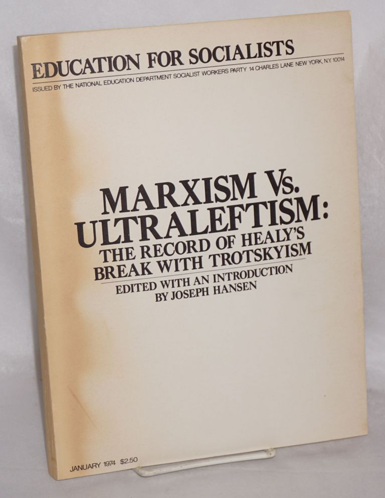 Marxism vs. ultraleftism: the record of Healy's break with Trotskyism. Joseph Hansen, ed.