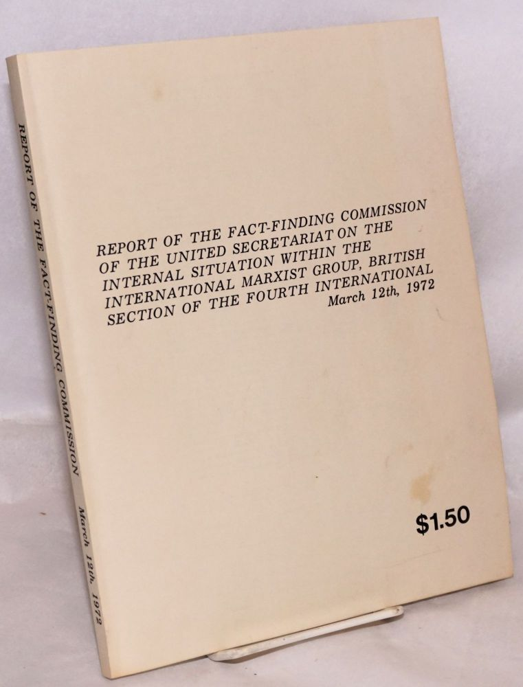 Report of the fact-finding commisssion of the United Secretariat on the internal situation within the International Marxist Group, British Section of the Fourth International, March 12th, 1972. Fourth International.