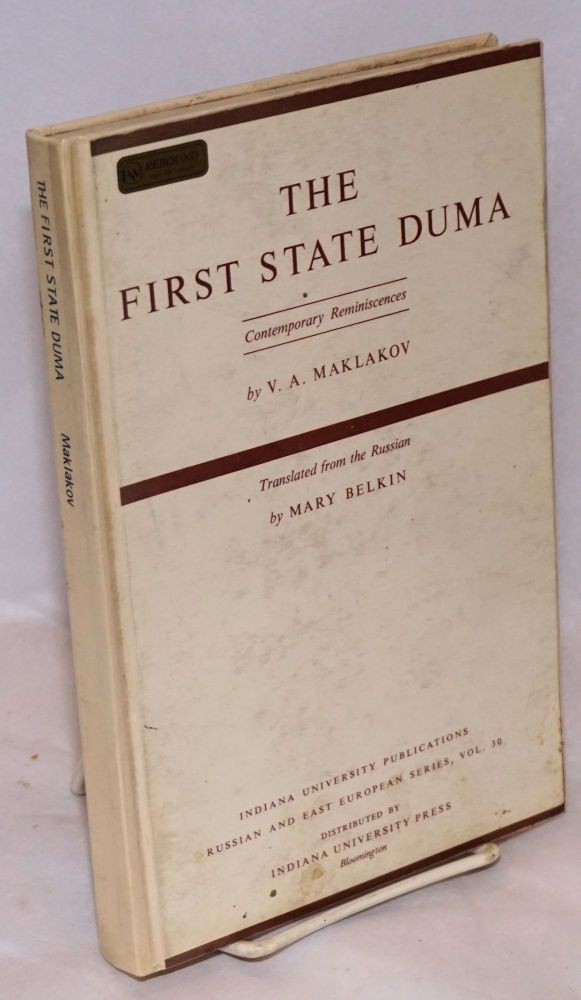 The First state duma; contemporary reminiscences. Translated from the Russian by Mary Belkin. V. A. Maklakov.