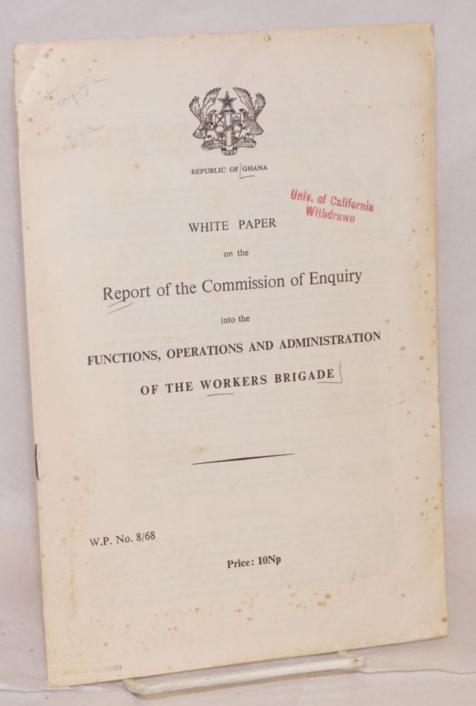 White paper on the report of the commission of enquiry into the functions, operations and administration of the Workers Brigade. Ghana.