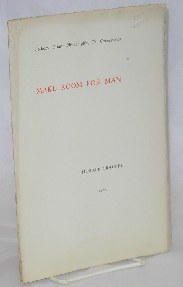 Make room for man. Horace Traubel.